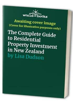 The Complete Guide to Residential Property Investment in New Z... by Lisa Dudson