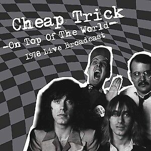 On Top Of The World - 1978 Live Broadcast - CHEAP TRICK [2x LP]