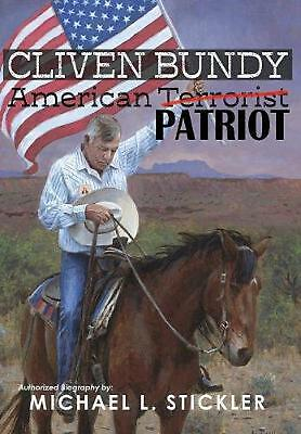 Cliven Bundy: American Patriot by Michael L. Stickler Hardcover Book Free Shippi