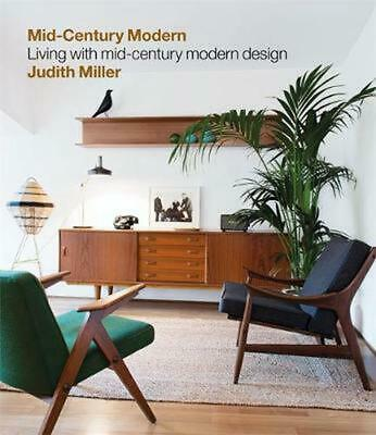Miller's Mid-Century Modern: Living with Mid-Century Modern Design by Judith Mil