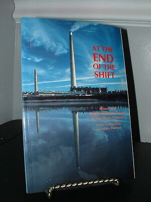 At the End of the Shift - Mining Northern Ontario by Matt Bray SC 1992 - Exc.Con