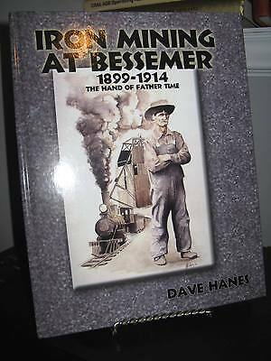 Iron mining at Bessemer 1899-1914 Ontario by Dave Hanes HC 2002 Excellent Cond.