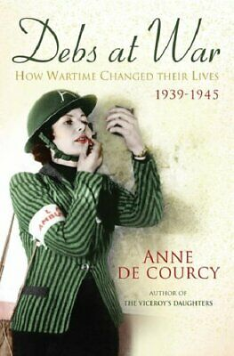 Debs at War: 1939-1945 by de Courcy, Anne Hardback Book The Fast Free Shipping