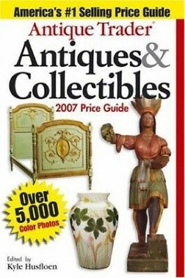 Antique Trader Antiques and Collectibles Price Guide 2007 (Antique ... Paperback