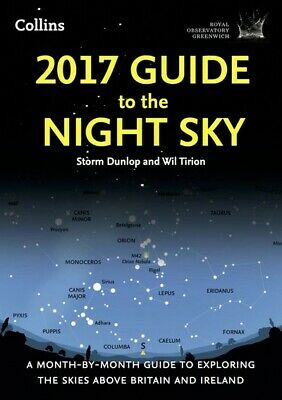 2017 guide to the night sky: a month-by-month guide to exploring the skies