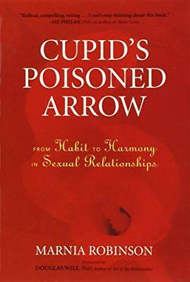 Cupid's Poisoned Arrow: From Habit to Harmony in Sexual Relationships by Robinso