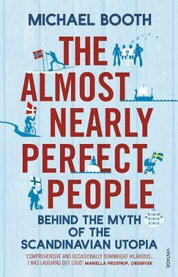 The Almost Nearly Perfect People: Behind the Myth of the Scandinavian Utopia by