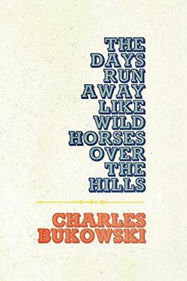 The Days Run Away Like Wild Horses Over the Hills by Charles Bukowski | Paperbac