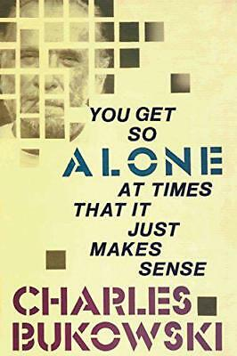 You Get So Alone at Times That It Just Makes Sense by Charles Bukowski | Paperba