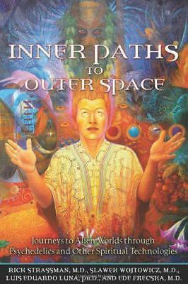 Inner Paths To Outer Space: Journeys to Alien Worlds Through Psychedelics and Ot