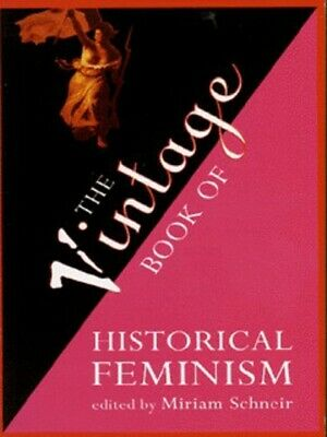 The Vintage book of historical feminism by Miriam Schneir (Paperback / softback)