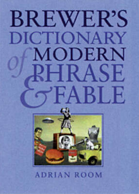 Brewer's dictionary of modern phrase & fable by Adrian Room (Hardback)