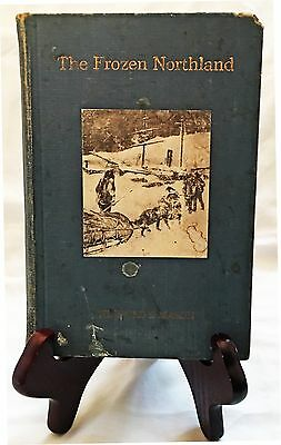 The Frozen Northland by W. S. Mason/Very Rare 1910 First Edition Hardback