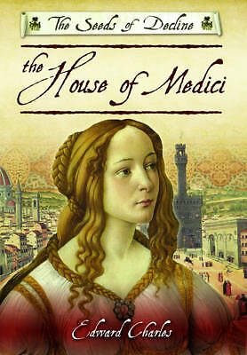 The House of Medici: Seeds of Decline by Edward Charles | Hardcover Book | 97817