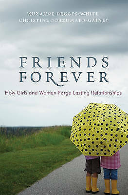 Friends Forever: How Girls and Women Forge Lasting Relationships by Borzumato-Ga