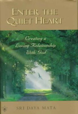 Enter the Quiet Heart: Creating a Loving Relationship With God,Sri Daya Mata