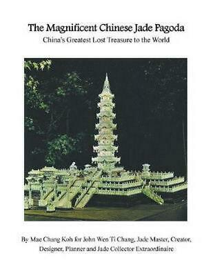 The Magnificent Chinese Jade Pagoda: China's Greatest Lost Treasure to the World