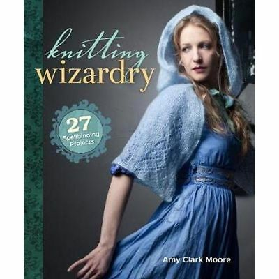 New Knitting Wizardry Amy Clark Moore 27 Projects Craft Book Reference 152 Pages