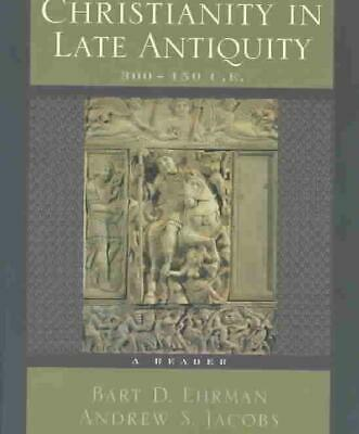 Christianity in Late Antiquity, 300-450 C.E.: A Reader by Bart D. Ehrman (Englis