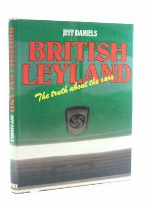 British Leyland: The Truth About the Cars by Daniels, J. Hardback Book The Fast