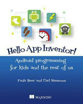 Hello App Inventor!: Android Programming for Kids and the Rest of Us by Paula Be