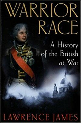 Warrior Race : A History of the British at War by Lawrence James HC / DJ