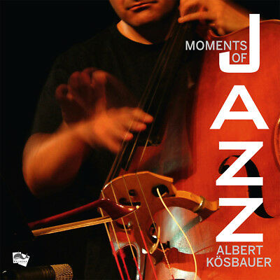 Moments of Jazz Albert Kösbauer