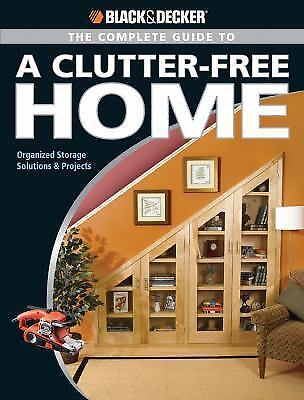 Black + Decker The Complete Guide to a Clutter-Free Home  VeryGood