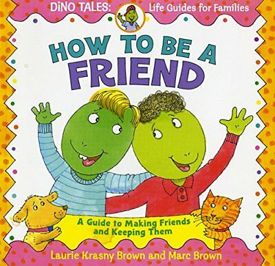 How to Be a Friend: A Guide to Making Friends and Keeping Them-Laurene Krasny Br