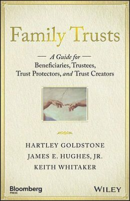 Family Trusts: A Guide for Beneficiaries, Trustees, Trust Protectors, and Trust