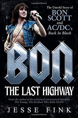 Bon: the Last Highway: The Untold Story of Bon Scott and AC/DC's Back in Black-J