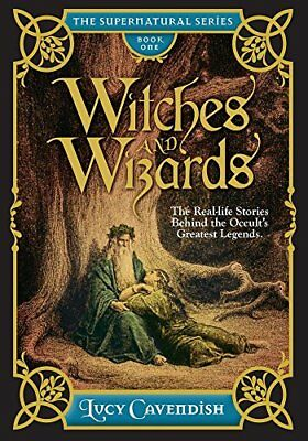 The Supernatural: Witches and Wizards: Astonishing Real-Life Stories of the Occu
