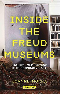 Inside the Freud Museums: History, Memory and Site-Responsive Art by Joanne Morr