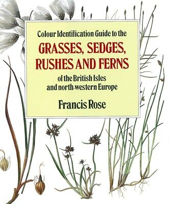 Colour Identification Guide to the Grasses, Sedges, Rushes and Ferns of the Brit