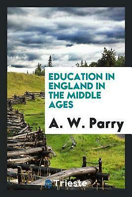 Education in England in the Middle ages by A.W. Parry (English) Paperback Book F
