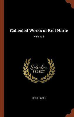 Collected Works of Bret Harte; Volume 2 by Bret Harte Hardcover Book