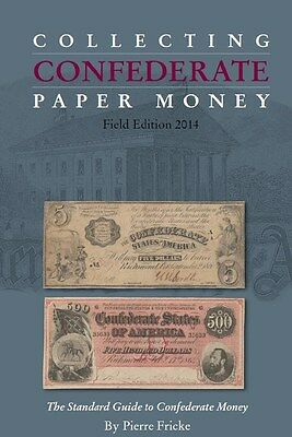 Collecting Confederate Paper Money 2014 Field Edition(Latest)  by Pierre Fricke