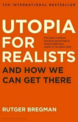 Utopia for Realists: And How We Can Get There by Bregman, Rutger 1408890267 The