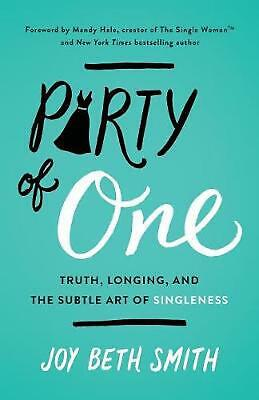 Party of One: Truth, Longing, and the Subtle Art of Singleness by Joy Beth Smith
