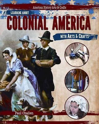 Learning about Colonial America with Arts & Crafts by Paul Challen (English) Har