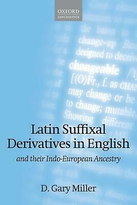 Latin Suffixal Derivatives in English and Their Indo-European Ancestry by D. Gar