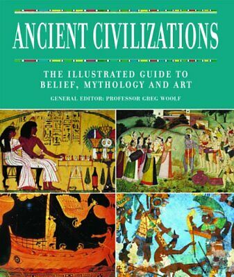 Ancient Civilizations: The Illustrated Guide to Belief, Mythology, and Art Book