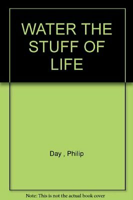 WATER THE STUFF OF LIFE by Day , Philip Book The Fast Free Shipping