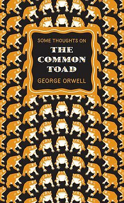 Some Thoughts on the Common Toad, Orwell, George