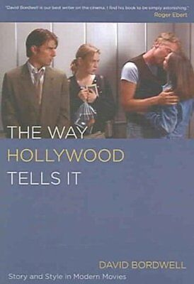 The Way Hollywood Tells It: Story and Style in Modern Movies David Bordwell