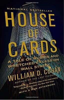 House of Cards: A Tale of Hubris and Wretched Excess on W... by Cohan, William D