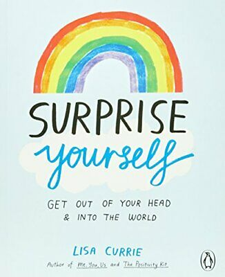 Surprise Yourself: Get Out of Your Head and Into t... by Currie, Lisa 1846149657