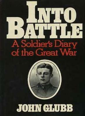 Into Battle: A Soldiers Diary of the Great War,John Glubb