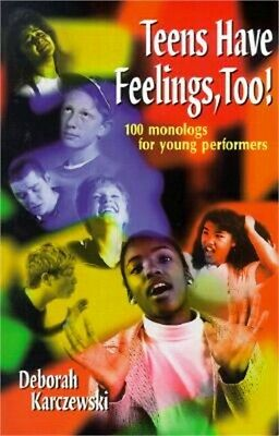 Teens Have Feelings, Too!: 100 Monologs for Young Performers (Paperback or Softb