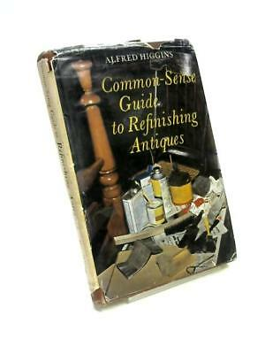 Common-Sense Guide to Refinishing Antiques Book (Alfred Higgins) (ID:12186)